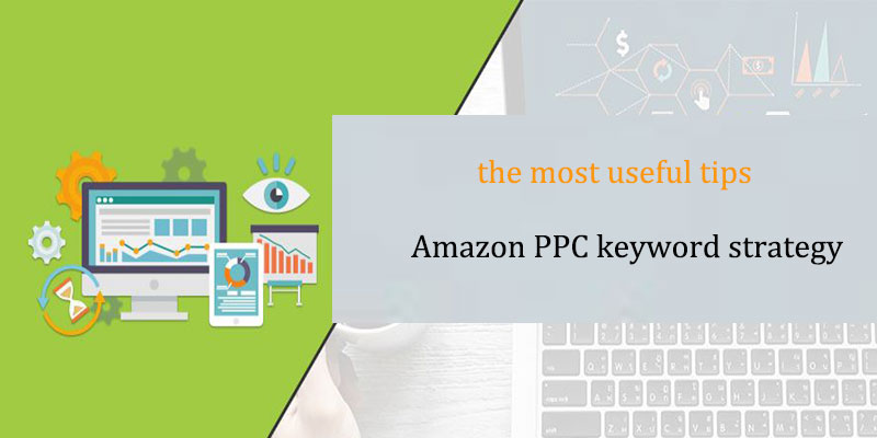 Amazon PPC: the most useful tips for PPC keyword strategy