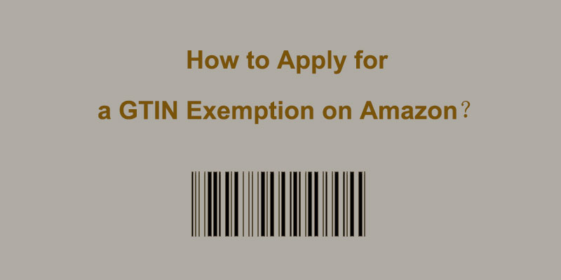 How to Apply for a GTIN Exemption on Amazon?