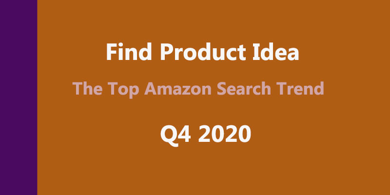 2020 Q4 Find product opportunity from the top amazon search trend