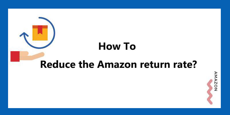 How to reduce the Amazon return rate?