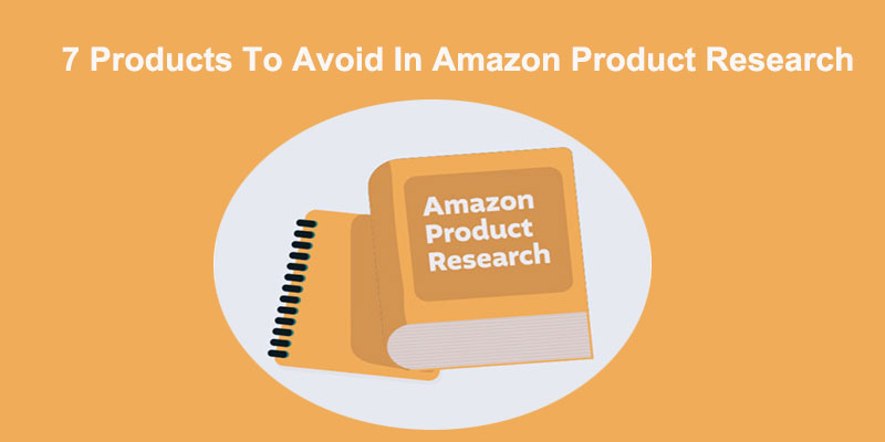 7 Products To Avoid In Amazon Product Research