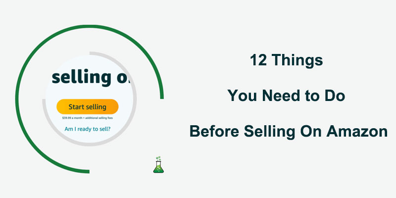 12 Things You Need to Do Before Selling On Amazon