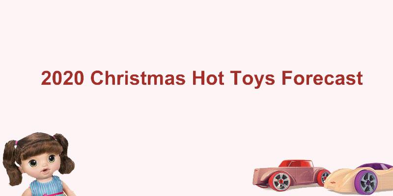 2020 Christmas Hot Toys Forecast