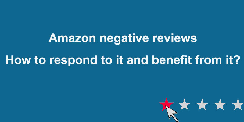 Amazon negative reviews: How to respond to it and benefit from it?