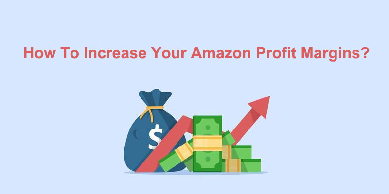 How To Increase Your Amazon Profit Margins?