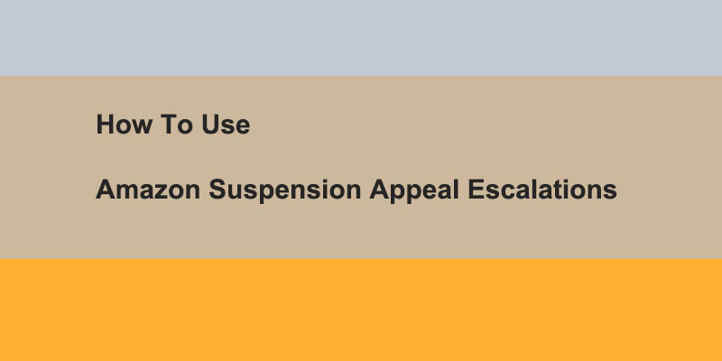How To Use Amazon Suspension Appeal Escalations?