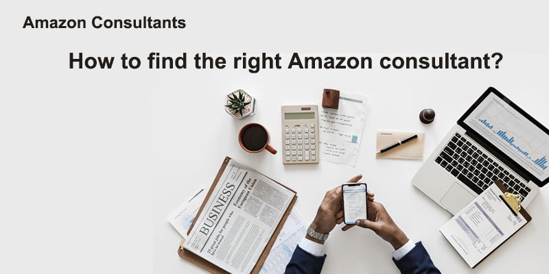 Amazon Consultants: How to find the right Amazon consultant?