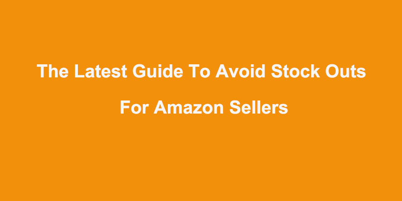 The Latest Guide To Avoid StockOuts For Amazon Sellers
