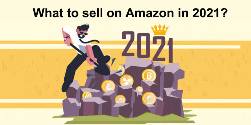 What to sell on Amazon in 2021?