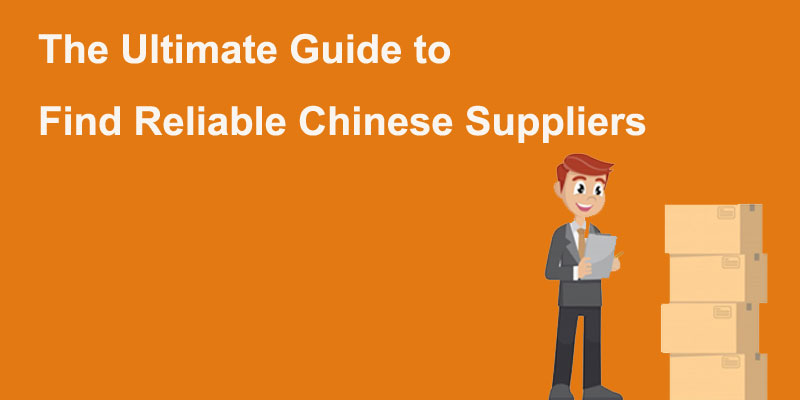 The Ultimate Guide to Find Reliable Chinese Suppliers (2021 updated)