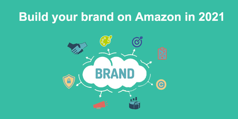 6 Steps to build your brand on Amazon in 2021