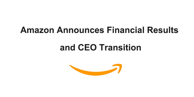 Amazon Announces Financial Results and CEO Transition